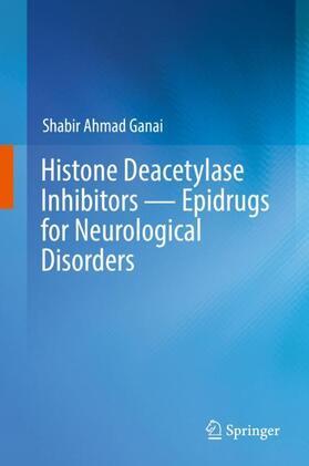 Ganai | Histone Deacetylase Inhibitors - Epidrugs for Neurological Disorders | Buch | sack.de