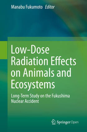 Fukumoto | Low-Dose Radiation Effects on Animals and Ecosystems | Buch | sack.de
