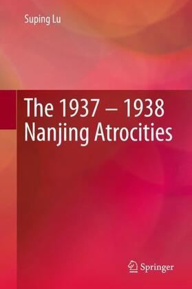 Lu | The 1937 - 1938 Nanjing Atrocities | Buch | sack.de