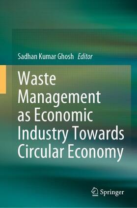 Ghosh   Waste Management as Economic Industry Towards Circular Economy   Buch   sack.de